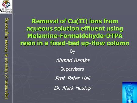 Removal of Cu(II) ions from aqueous solution effluent using Melamine-Formaldehyde-DTPA resin in a fixed-bed up-flow column By Ahmad Baraka Supervisors.