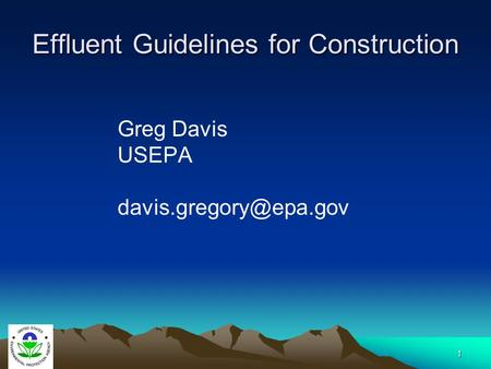 1 Effluent Guidelines for Construction Greg Davis USEPA