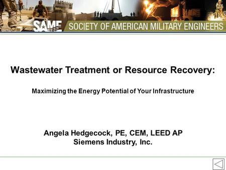 Wastewater Treatment or Resource Recovery: Maximizing the Energy Potential of Your Infrastructure Angela Hedgecock, PE, CEM, LEED AP Siemens Industry,