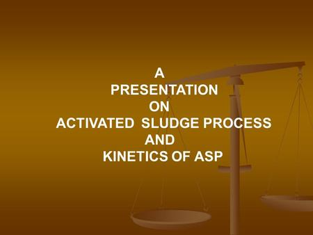 ACTIVATED SLUDGE PROCESS AND KINETICS OF ASP
