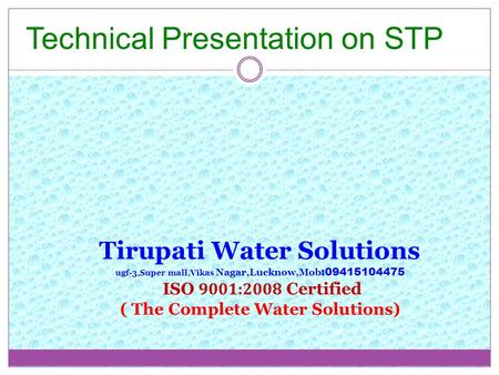 Tirupati Water Solutions ugf-3,Super mall,Vikas Nagar,Lucknow,Mob :09415104475 ISO 9001:2008 Certified ( The Complete Water Solutions) Technical Presentation.