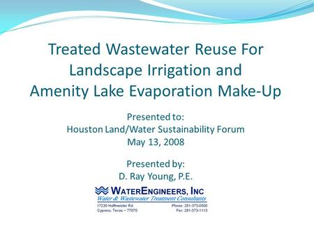 Treated Wastewater Reuse For Landscape Irrigation and Amenity Lake Evaporation Make-Up Presented to: Houston Land/Water Sustainability Forum May 13, 2008.