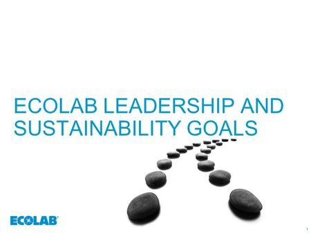 1 ECOLAB LEADERSHIP AND SUSTAINABILITY GOALS 11. 222 A HISTORY OF SUSTAINABILITY – IT'S IN OUR DNA.