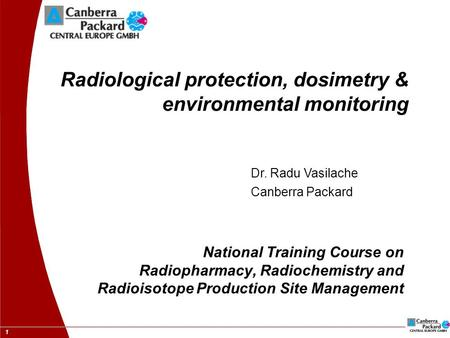 1 Radiological protection, dosimetry & environmental monitoring National Training Course on Radiopharmacy, Radiochemistry and Radioisotope Production Site.
