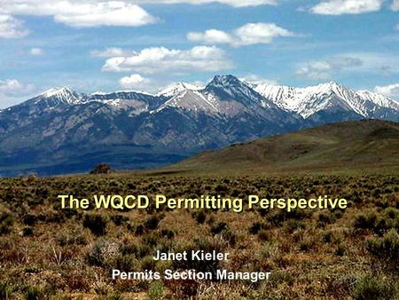 The WQCD Permitting Perspective Janet Kieler Permits Section Manager.