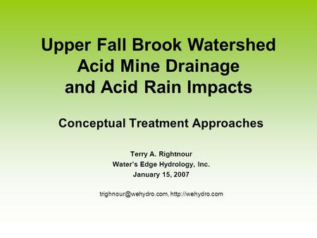 Upper Fall Brook Watershed Acid Mine Drainage and Acid Rain Impacts Conceptual Treatment Approaches Terry A. Rightnour Water's Edge Hydrology, Inc. January.