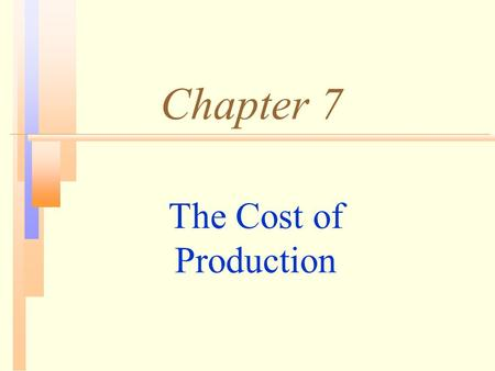 Chapter 7 The Cost of Production. Topics to be Discussed n Measuring Cost: Which Costs Matter? n Costs in the Short Run n Cost in the Long Run n Long-Run.