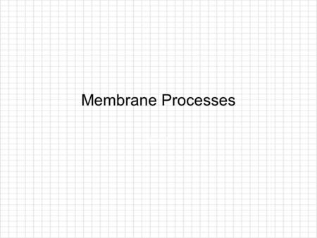 Membrane Processes Chapter 15. Resources and Materials: Students should review and utilize the following on-line resources: