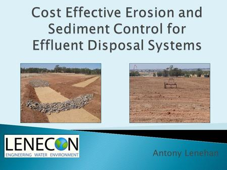 Antony Lenehan.  Site and soil  Effluent quality and quantity  Application systems- above ground or below ground  Crop/vegetation selection and.