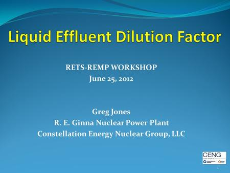 RETS-REMP WORKSHOP June 25, 2012 Greg Jones R. E. Ginna Nuclear Power Plant Constellation Energy Nuclear Group, LLC 1.