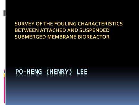 SURVEY OF THE FOULING CHARACTERISTICS BETWEEN ATTACHED AND SUSPENDED SUBMERGED MEMBRANE BIOREACTOR.