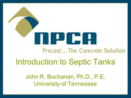Introduction to Septic Tanks John R. Buchanan, Ph.D., P.E. University of Tennessee.