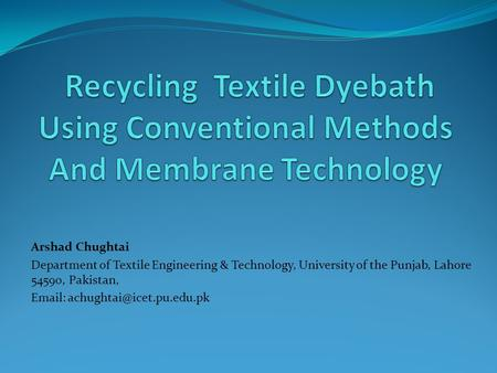 Arshad Chughtai Department of Textile Engineering & Technology, University of the Punjab, Lahore 54590, Pakistan,