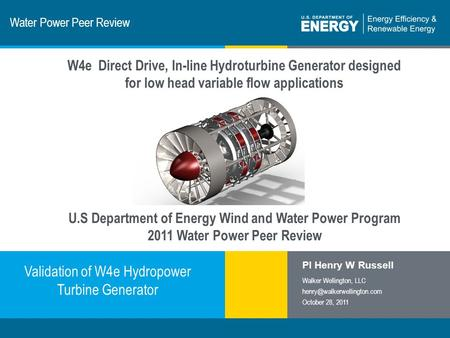 1 | Program Name or Ancillary Texteere.energy.gov Water Power Peer Review Validation of W4e Hydropower Turbine Generator PI Henry W Russell Walker Wellington,