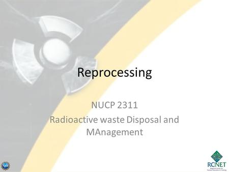 Reprocessing NUCP 2311 Radioactive waste Disposal and MAnagement 1.