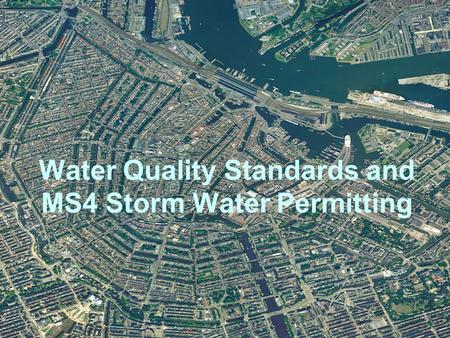 Water Quality Standards and MS4 Storm Water Permitting.