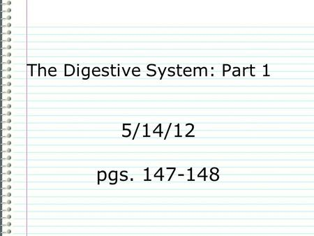 5/14/12 pgs. 147-148 The Digestive System: Part 1.