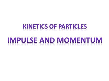 Kinetics of Particles Impulse and Momentum.