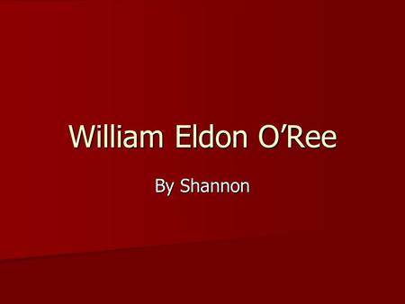 William Eldon O'Ree By Shannon.