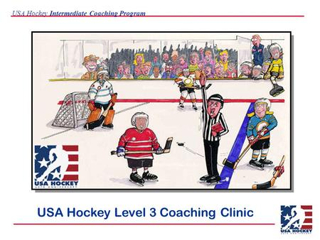 USA Hockey Intermediate Coaching Program USA Hockey Level 3 Coaching Clinic.