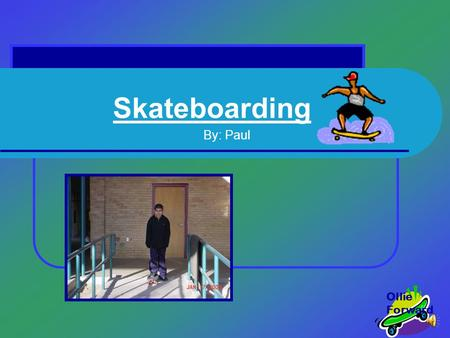 Skateboarding By: Paul Ollie Forward History of Skateboarding Believe it or not, skateboarding was invented in the 1950s, by some California surfers.