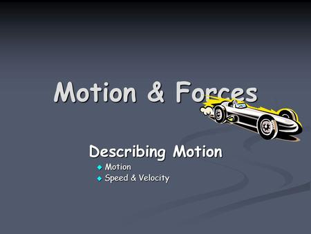 Motion & Forces Describing Motion  Motion  Speed & Velocity.