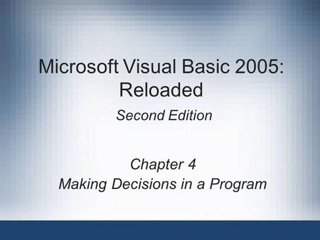 Microsoft Visual Basic 2005: Reloaded Second Edition Chapter 4 Making Decisions in a Program.
