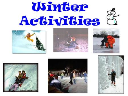 Winter Activities. How To Dress Want to layer because you can always remove layers as needed. –Allows you to take into consideration Weather Terrain Type.
