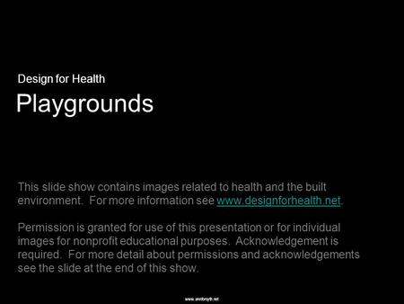 Www.annforsyth.net Playgrounds Design for Health This slide show contains images related to health and the built environment. For more information see.