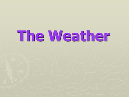 The Weather. What does the weather mean? Temperature Precipitations Atmospheric pressure Wind Clouds Atmospheric phenomena.