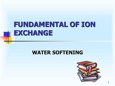 1 FUNDAMENTAL OF ION EXCHANGE WATER SOFTENING 2 HARD WATER Water containing calcium (Ca+2) and magnesium (Mg+2), the hardness minerals. Water containing.