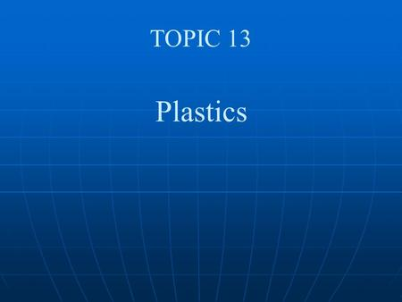 TOPIC 13 Plastics Aplastic is a substance which can be shaped or moulded. The The Raw Material for plastics is Crude Oil. Plastics Plastics are types.