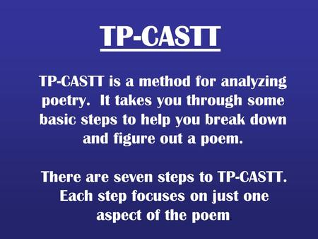 TP-CASTT TP-CASTT is a method for analyzing poetry. It takes you through some basic steps to help you break down and figure out a poem. There are seven.