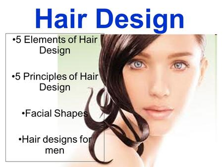 Hair Design 5 Elements of Hair Design 5 Principles of Hair Design