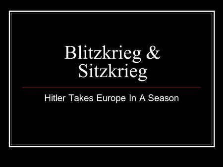Blitzkrieg & Sitzkrieg Hitler Takes Europe In A Season.