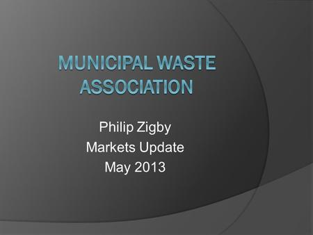 Philip Zigby Markets Update May 2013. The good, the bad, and the ugly.