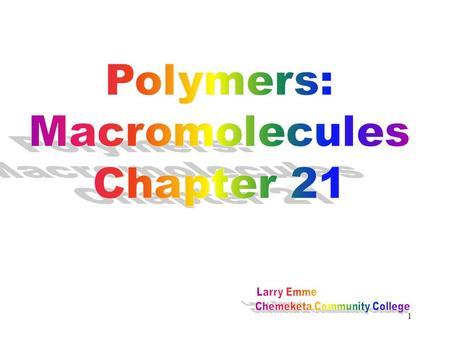 "1. 2 What is a ""mer""? –The terms polymer and monomer are part of our everyday speech. –Poly = manyMono = one –""Mer"" is derived from the Greek meros, meaning."