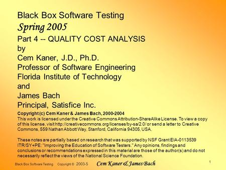 Black Box Software Testing Copyright © 2003-5 Cem Kaner & James Bach 1 Black Box Software Testing Spring 2005 Part 4 -- QUALITY COST ANALYSIS by Cem Kaner,