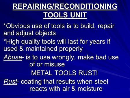 REPAIRING/RECONDITIONING TOOLS UNIT *Obvious use of tools is to build, repair and adjust objects *High quality tools will last for years if used & maintained.