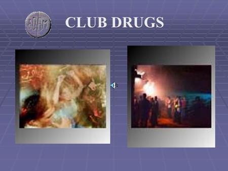 "CLUB DRUGS. ECSTASY What is a rave?  The term ""Rave refers to a party, that usually lasts all night long, which is open to the general public.  Loud,"