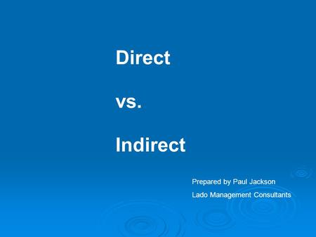 Direct vs. Indirect Prepared by Paul Jackson Lado Management Consultants.