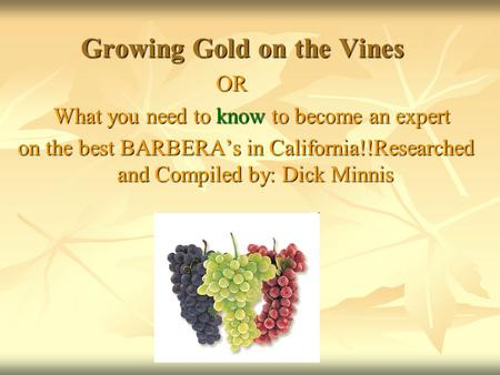 Growing Gold on the Vines Growing Gold on the Vines OR OR What you need to know to become an expert What you need to know to become an expert on the best.