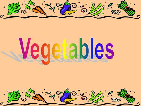 1.Seeds- peas, beans, corn 2. Leaves- greens, lettuce, cabbage 3. Bulbs- onion, garlic 4. Roots- beets, carrots, radishes 5. Tubers- potatoes 6. Stem-