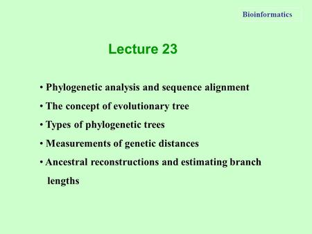 Bioinformatics Phylogenetic analysis and sequence alignment The concept of evolutionary tree Types of phylogenetic trees Measurements of genetic distances.