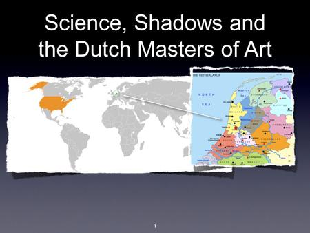 1 Science, Shadows and the Dutch Masters of Art. 2 Judith Leyster Lived 1609-1660 (over 300 years ago) She studied with Artist Frans Hals, in Holland.