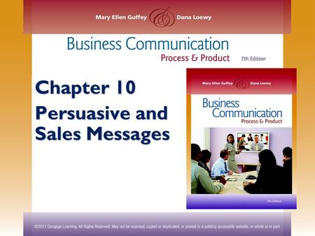 Chapter 10 Persuasive and Sales Messages. ©2011 Cengage Learning. All Rights Reserved. May not be scanned, copied or duplicated, or posted to a publicly.