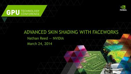ADVANCED SKIN SHADING WITH FACEWORKS Nathan Reed — NVIDIA March 24, 2014.