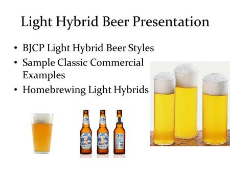 Light Hybrid Beer Presentation BJCP Light Hybrid Beer Styles Sample Classic Commercial Examples Homebrewing Light Hybrids.