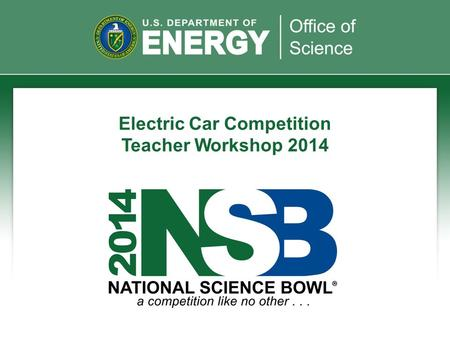 Electric Car Competition Teacher Workshop 2014. Introduction One of the Department of Energy's (DOE) national clean energy goals is to put one million.