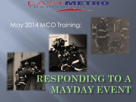 May 2014 MCO Training:.  Session:  2 Hours  30 minutes class  2 Practice drills  Objectives:  Review RIC and Mayday procedures  Introduce the default.